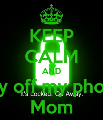KEEP CALM AND Stay off my phone Mom   KEEP CALM AND CARRY ON Image
