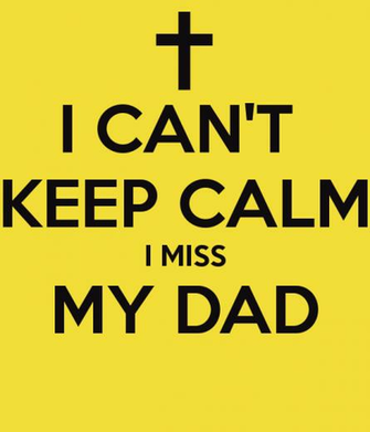 CANT KEEP CALM I MISS MY DAD   KEEP CALM AND CARRY ON Image