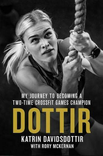 Buy Dottir My Journey to Becoming a Two Time CrossFit Games