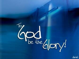 To God be the Glory Wallpaper   Christian Wallpapers and Backgrounds