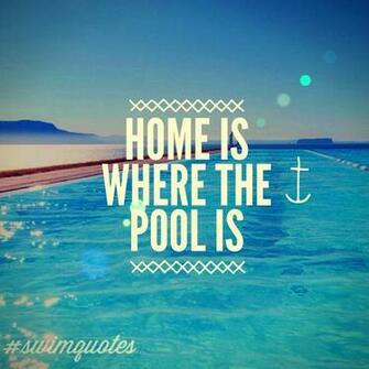 SWIMMING QUOTES Home is WHERE the pool is