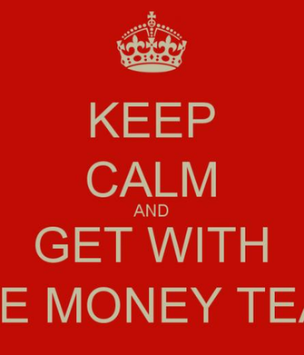 KEEP CALM AND GET WITH THE MONEY TEAM   KEEP CALM AND CARRY ON Image