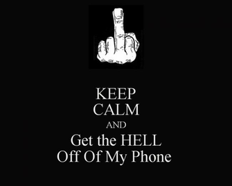 KEEP CALM AND Get the HELL Off Of My Phone   KEEP CALM AND CARRY ON