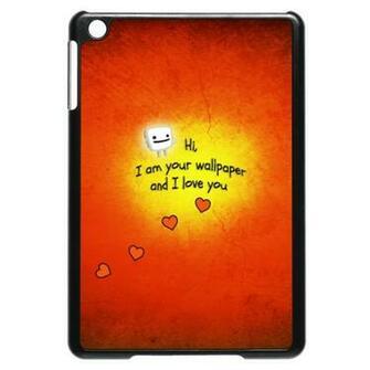 Hi I Am Your Wallpaper And I Love You iPad Mini Case DesignFuzzcom