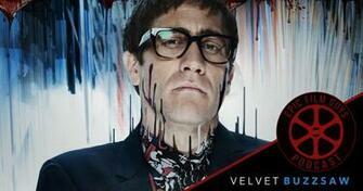 Episode 180   Velvet Buzzsaw The Eternally Long Trailer